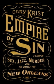 Empire of Sin - Sex, Jazz and Murder in New Orleans ebook by Gary Krist