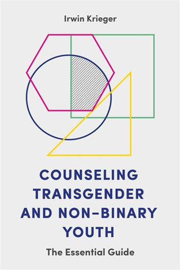 Counseling Transgender and Non-Binary Youth - The Essential Guide ebook by Irwin Krieger