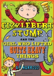 Fizzlebert Stump and the Girl Who Lifted Quite Heavy Things ebook by A.F. Harrold