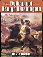 The Bulletproof George Washington ebook by David Barton