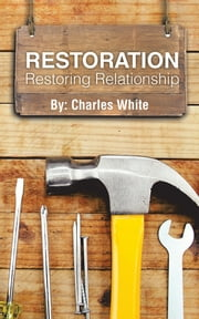 Restoration - Restoring Relationship ebook by Charles White