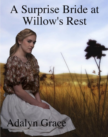 A Surprise Bride in Willow's Rest - Mail Order Brides of Willow's Rest, #1 ebook by Adalyn Grace