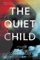 The Quiet Child - A Novel ebook by John Burley
