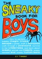 Sneaky Book for Boys: How to perform sneaky magic tricks, escape a grasp, craft a compass, and more ebook by Cy Tymony