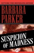 Suspicion of Madness ebook by Barbara Parker