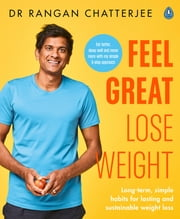 Feel Great Lose Weight - Long term, simple habits for lasting and sustainable weight loss ebook by Dr Rangan Chatterjee