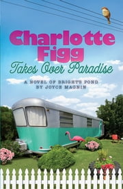 Charlotte Figg Takes Over Paradise - A Novel of Bright's Pond ebook by Joyce Magnin