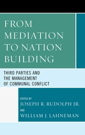 From Mediation to Nation-Building - Third Parties and the Management of Communal Conflict ebook by Mohammad Ashraf,Elham Atashi,Linda Bishai,Mieczyslaw P. Boduszynski,Steven L. Burg,Stephen D. Collins,Neil A. Cruickshank,I. M. Lobo de Souza,David Forsythe,Caroline A. Hartzell,Matthew Hoddie,Daniela Irrera,Dijon Jones,David D. Laitin,Paul T. McCartney,Cdr. Brigid Myers Pavilonis,Victor Peskin,Mateja Peter,James DeShaw Rae,Molly S. Wallace,Sam Whitt,Donald R. Zoufal