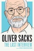 Oliver Sacks - The Last Interview and Other Conversations ebook by Oliver Sacks