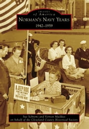 Norman's Navy Years - 1942-1959 ebook by Sue Schrems,Vernon Maddux,Cleveland County Historical Society