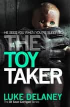 The Toy Taker (DI Sean Corrigan, Book 3) ebook by Luke Delaney