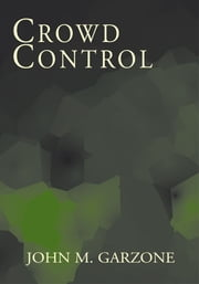 Crowd Control ebook by John M. Garzone