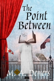 The Point Between - A Metaphysical Mystery ebook by M. A. Demers