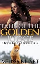 Tales of the Golden Judge: 3-Book Bundle - Books 13-15 ebook by Melissa F. Hart