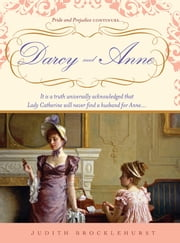 Darcy and Anne - It is a truth universally acknowledged that Lady Catherine will never find a husband for Anne... ebook by Judith Brocklehurst