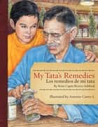 My Tata's Remedies / Los remedios de mi Tata ebook by Roni Capin Rivera-Ashford, Antonio Castro L.