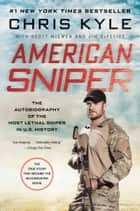 American Sniper: The Autobiography of the Most Lethal Sniper in U.S. Military History - The Autobiography of the Most Lethal Sniper in U.S. Military History ebook by Chris Kyle, Jim DeFelice, Scott McEwen