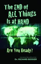 The End of All Things is at Hand ebook by Booker, Richard