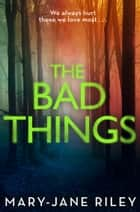 The Bad Things: A gripping crime thriller full of twists and turns (Alex Devlin, Book 1) eBook by Mary-Jane Riley