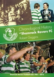 Chronological History of Shamrock Rovers FC ebook by Robert Goggins