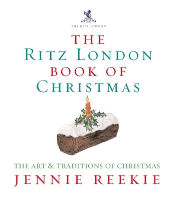 The London Ritz Book Of Christmas ebook by Jennie Reekie