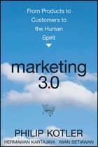 Marketing 3.0 - From Products to Customers to the Human Spirit ebook by Philip Kotler, Hermawan Kartajaya, Iwan Setiawan