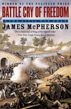 The Illustrated Battle Cry of Freedom - The Civil War Era ebook by James M. McPherson