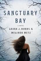 Sanctuary Bay - A Novel ebook by Melinda Metz, Laura J. Burns