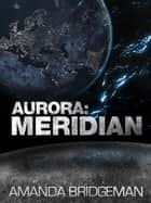 Aurora: Meridian (Aurora 3) ebook by Amanda Bridgeman