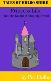 Princess Lila and The Knight in Shouting Armour ebook by Per Holbo