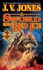 A Sword from Red Ice ebook by J. V. Jones