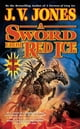 A Sword from Red Ice - Book Three of Sword of Shadows ebook by J. V. Jones