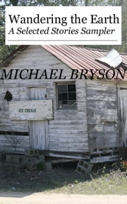 Wandering the Earth: A Selected Stories Sampler ebook by Michael Bryson