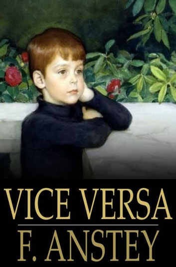 Vice Versa - Or, A Lesson To Fathers ebook by F. Anstey