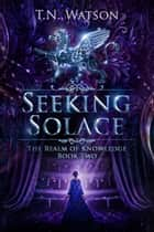 Seeking Solace ebook by T.N. Watson