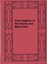 Cave Regions of the Ozarks and Black Hills (Illustrated) ebook by Luella Agnes Owen