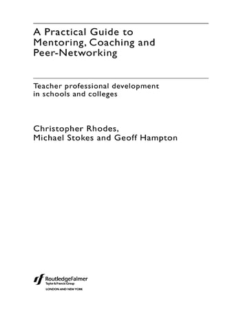 A Practical Guide to Mentoring, Coaching and Peer-networking - Teacher Professional Development in Schools and Colleges ebook by Geoff Hampton,Christopher Rhodes,Michael Stokes