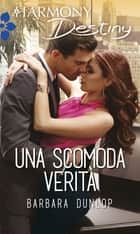 Una scomoda verità ebook by Barbara Dunlop