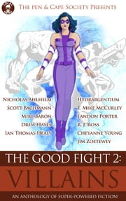 The Good Fight 2: Villains - The Good Fight, #2 ebook by Ian Thomas Healy,Nick Ahlhelm,Scott Bachmann,Mike Baron,Drew Hayes,Hydrargentium,Landon Porter,T. Mike McCurley,R.J. Ross,Cheyanne Young,Jim Zoetewey