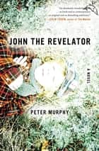 John the Revelator - A Novel ebooks by Peter Murphy