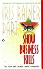 Show Business Kills ebook by Iris Rainer Dart