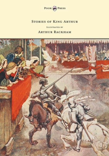 Stories of King Arthur - Illustrated by Arthur Rackham ebook by A. L. Haydon