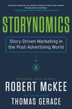 Storynomics - Story-Driven Marketing in the Post-Advertising World ebook by Robert Mckee, Thomas Gerace