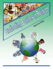 Eradicating Barriers in Religion - Creating Unity through Cultural Diversity ebook by Apurva Dixit