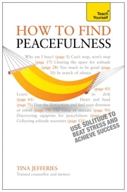Peacefulness: Teach Yourself eBook ePub - The secret of how to use solitude to counter stress and breed success ebook by Tina Jefferies