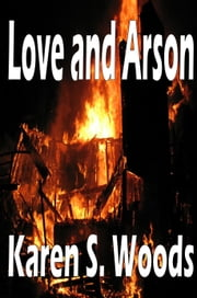 Love and Arson ebook by Karen Woods
