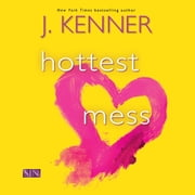 Hottest Mess audiobook by J. Kenner