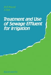 Treatment and Use of Sewage Effluent for Irrigation: Proceedings of the FAO Regional Seminar on the Treatment and Use of Sewage Effluent for Irrigatio ebook by Pescod, M. B.