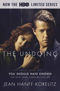 The Undoing: Previously Published as You Should Have Known - The Most Talked About TV Series of 2020, Now on HBO eBook by Jean Hanff Korelitz