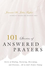 101 Stories of Answered Prayers ebook by Jeannie St. John Taylor,Petey Prater